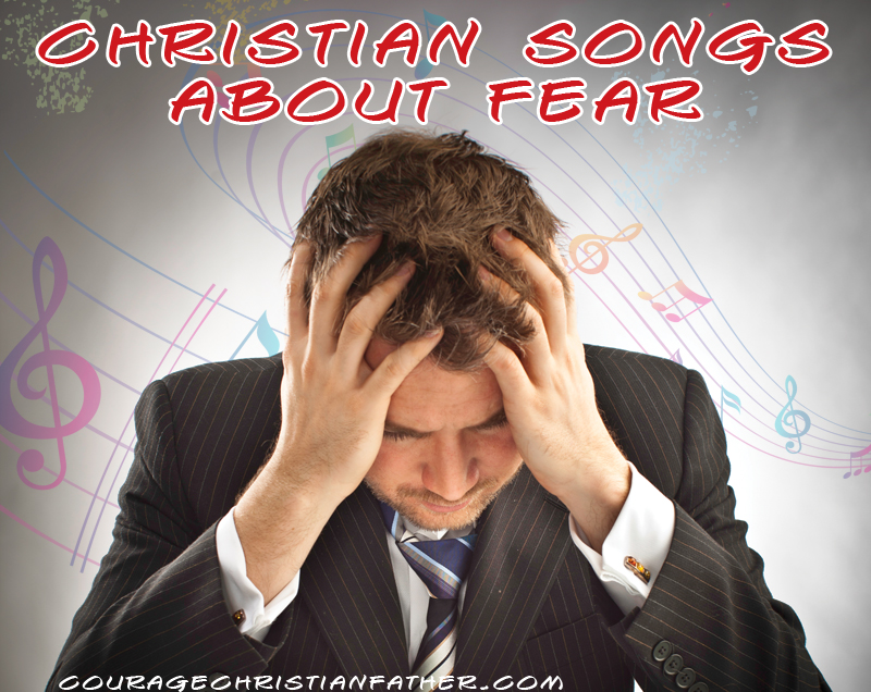 125+ Christian Songs about Fear